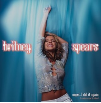 OOPS! I DID IT AGAIN = REMIXES AND B-SIDES